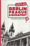 Let's Go Berlin, Prague & Budapest: The Student Travel Guide - Harvard Student Agencies, Inc., Sophia Angelis