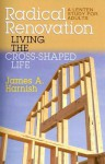 Radical Renovation: Living the Cross-Shaped Life: A Lenten Study for Adults - James A. Harnish