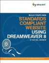 Build Your Own Standards Compliant Website Using Dreamweaver 8 - Rachel Andrew, Craig Anderson, Molly Holzschlag