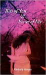 Bits of You & Pieces of Me - Kimberly Kinrade