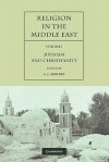 Religion in the Middle East: Three Religions in Concord and Conflict - A.J. Arberry