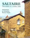 Saltaire: The Making of a Model Town - Neil Jackson, Jo Lintonbon, Bryony Staples