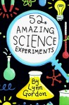 52 Amazing Science Experiments - Lynn Gordon, Karen Johnson