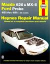 Mazda 626 and Mx-6 Ford Probe Automotive Repair Manual: All Mazda 626-1993 Through 1998, Mazda Mx-6-1993 Through 1997, Ford Probe-1993 Through 1997 (Haynes Automotive Repair Manuals) - Jay Storer, John Harold Haynes