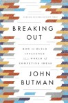 Breaking Out: How to Build Influence in a World of Competing Ideas - John Butman