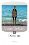 Di noi tre - Andrea De Carlo