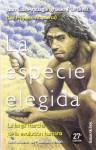 La especie elegida : la larga marcha de la evolución humana - Juan Luis Arsuaga, Ignacio Martinez, Mauricio Anton