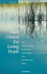 Hard Choices for Loving People: Cpr, Artificial Feeding, Comfort Care, and the Patient with a Life-Threatening Illness - Hank Dunn