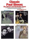 Classic Paul Simon: The Simon and Garfunkel Years (A Collection of All the Music from Four Landmark Simon and Garfunkel Albums, Arranged for Piano Vocal with Guitar Frames and Full Lyrics) - Paul Simon, Art Garfunkel