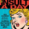 An Insult-a-Day 2014 Calendar: scathing (but funny) quips and gibes - Kathryn Petras, Ross Petras