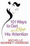 101 Ways to Get and Keep His Attention - Michelle McKinney Hammond