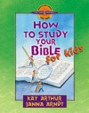 How to Study Your Bible for Kids - Kay Arthur, Janna Arndt
