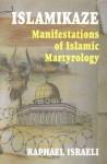 Islamikaze: Manifestations of Islamic Martyrology - Raphael Israeli, R. Israeli