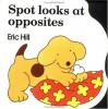 Spot Looks at Opposites - Eric Hill