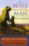 The Beast That Walks Like Man: The Story of the Grizzly Bear - Harold McCracken