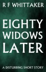 Eighty Widows Later - R F Whittaker