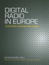 Digital Radio in Europe: Technologies, Industries and Cultures - Brian O'Neill, Lars Nyre, Stephen Lax, Per Jauet, Marko Ala Fossi