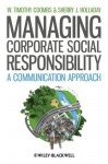 Managing Corporate Social Responsibility: A Communication Approach - W. Timothy Coombs, Sherry J. Holladay