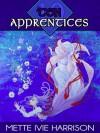 Ten Apprentices - Mette Ivie Harrison