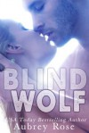 Blind Wolf (A Werewolf BBW Shifter Romance, #1) - Aubrey Rose