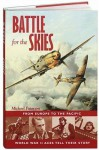 Battle for the Skies: From Europe to the Pacific, World War II Aces Tell Their Story - Michael Paterson
