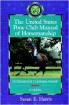 The United States Pony Club Manual of Horsemanship: Intermediate Horsemanship - C Level (Book 2) - Susan E. Harris, Ruth Ring Harvie