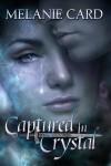 Captured in Crystal - Melanie Card