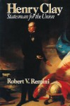 Henry Clay: Statesman for the Union - Robert V. Remini