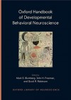 Oxford Handbook of Developmental Behavioral Neuroscience (Oxford Library of Neuroscience) - Mark Blumberg, John Freeman, Scott Robinson
