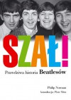 Szał! Prawdziwa historia Beatlesów - Philip Norman