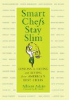 Smart Chefs Stay Slim: Lessons in Eating and Living From America's Best Chefs - Allison Adato, Chef Art Smith