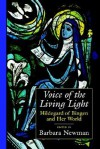 Voice of the Living Light: Hildegard of Bingen and Her World - Barbara Newman