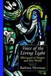 Voice of the Living Light: Hildegard of Bingen and Her World - Barbara Newman