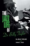 The Jazz Life of Dr. Billy Taylor - Billy Taylor, Teresa L. Reed