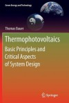 Thermophotovoltaics: Basic Principles and Critical Aspects of System Design - Thomas Bauer