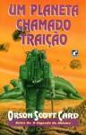 Um Planeta Chamado Traição - Orson Scott Card, Alves Calado