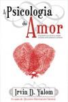 A Psicologia Do Amor - Irvin D. Yalom