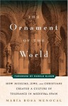 The Ornament of the World: How Muslims, Jews, and Christians Created a Culture of Tolerance in Medieval Spain - María Rosa Menocal