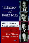 The President and Foreign Policy: Chief Architect or General Contractor? - Glenn P. Hastedt, Anthony J. Eksterowicz