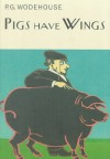 Pigs Have Wings - P.G. Wodehouse