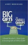 Big Gifts For Small Groups: A 1-hour Board Member's Guide To Securing Gifts Of $500 To $5,000 - Andy Robinson