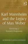 Karl Mannheim and the Legacy of Max Weber: Retrieving a Research Programme - David Kettler, Colin Loader, Volker Meja