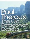 The Old Patagonian Express: By Train Through the Americas (Penguin Modern Classics) - Paul Theroux