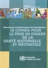 Le Conseil Pour la Prise En Charge de la Sante Maternelle Et Neonatale: Manuel Pour le Renforcement Des Competences - World Health Organization, Organisation Mondiale de la Sante