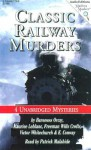 Classic Railway Murders: Four Unabridged Mysteries - Patrick Malahide, Maurice Leblanc, Freeman Wills Crofts, Victor L. Whitechurch, E. Conway