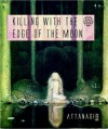 Killing with the Edge of the Moon - A.A. Attanasio