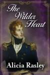 The Wilder Heart - Alicia Rasley