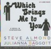 Which Brings Me to You: A Novel in Confessions - Steve Almond