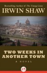 Two Weeks in Another Town: A Novel - Irwin Shaw