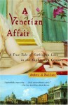 A Venetian Affair: A True Tale of Forbidden Love in the 18th Century - Andrea Di Robilant